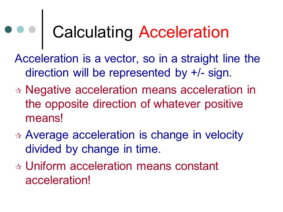 The Nature of Acceleration  Acceleration is the rate of change in _______ with time - the rate at which the velocity changes.