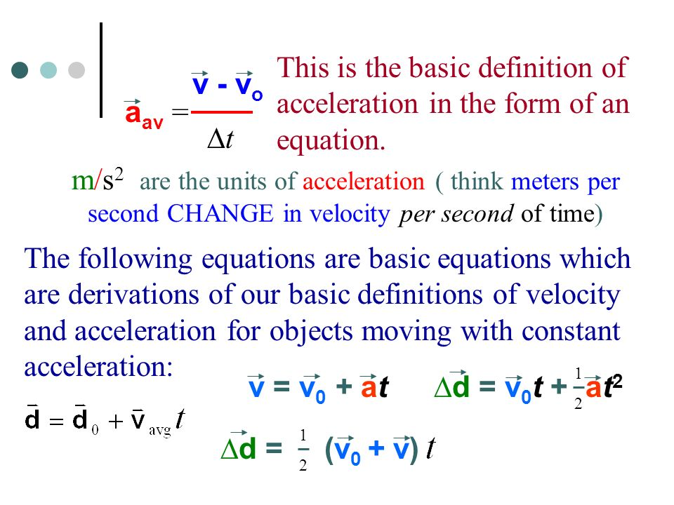 Calculating Acceleration Acceleration is a vector, so in a straight line the direction will be represented by +/- sign.
