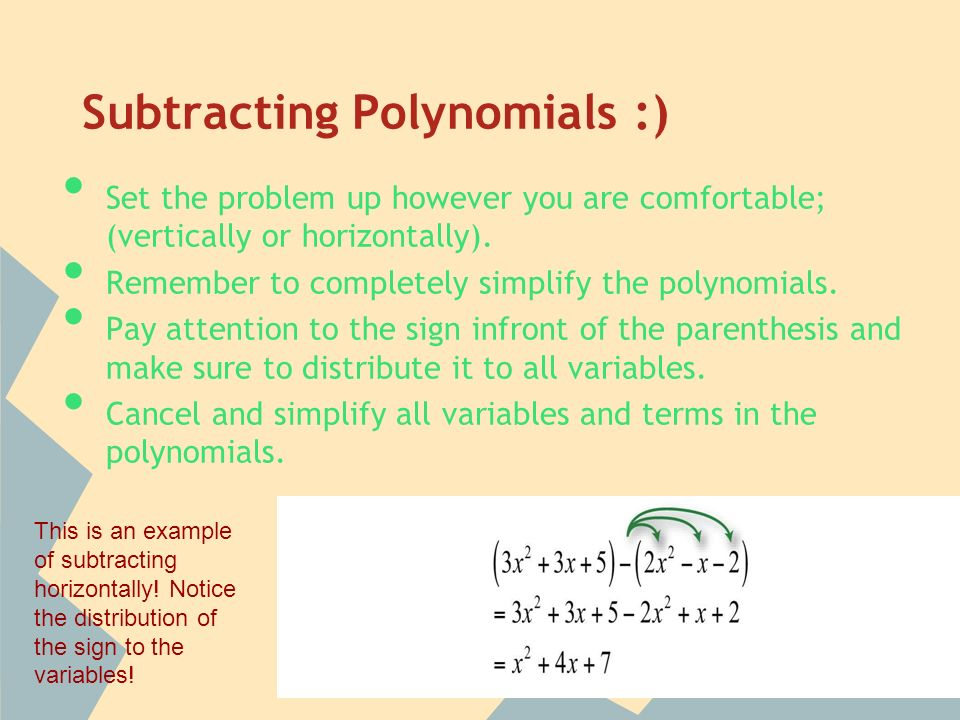 Subtracting Polynomials :) Set the problem up however you are comfortable; (vertically or horizontally).