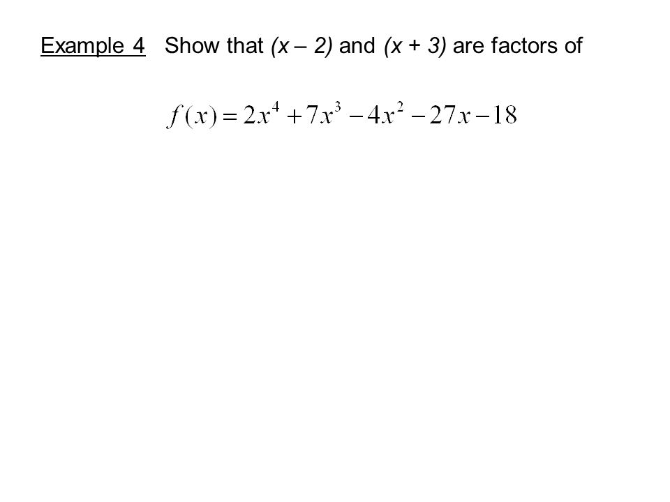 Example 4 Show that (x – 2) and (x + 3) are factors of