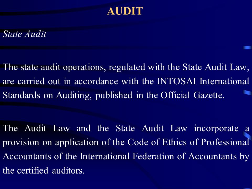 AUDIT State Audit The state audit operations, regulated with the State Audit Law, are carried out in accordance with the INTOSAI International Standards on Auditing, published in the Official Gazette.