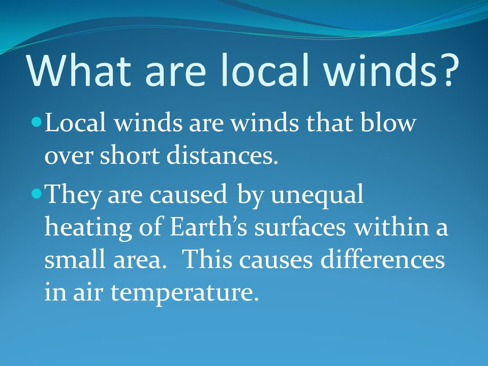 What are local winds. Local winds are winds that blow over short distances.
