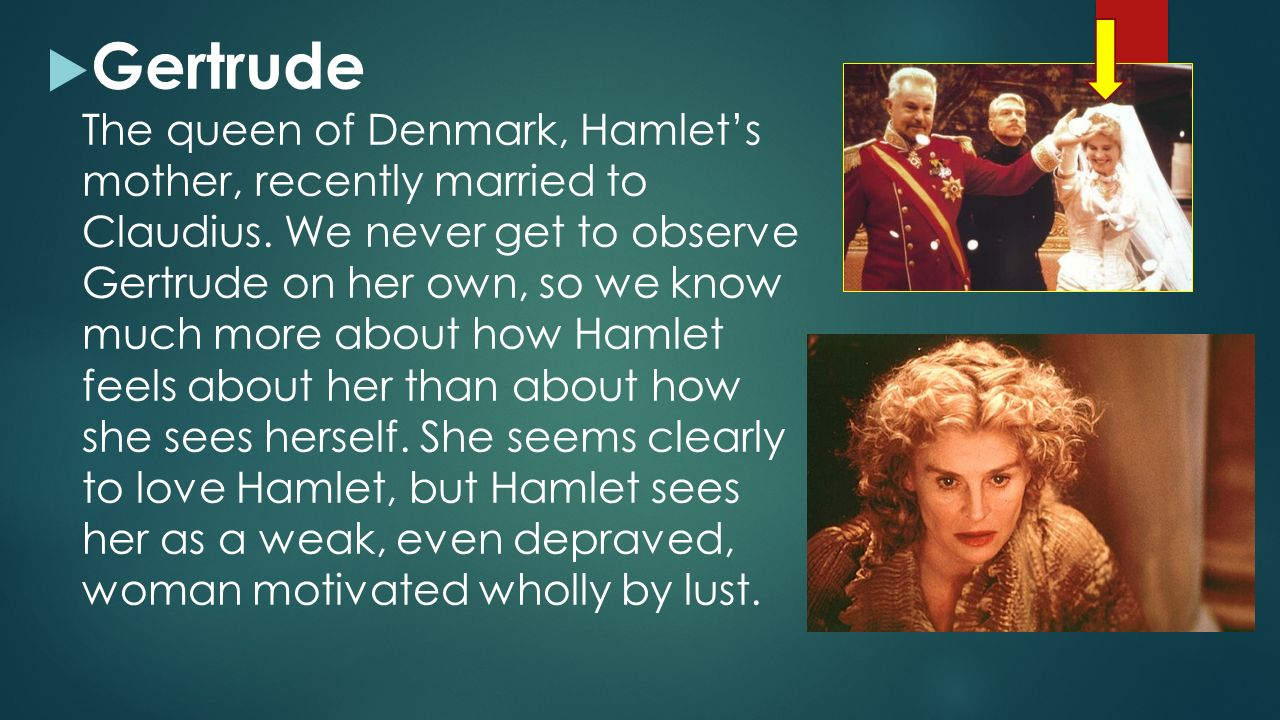 gertrude hamlet relationship Until hamlet speaks with his mother about his feelings directly, gertrude sincerely does not realize her guilt in hurting her son in act iii, hamlet meets with his mother in a hot-blooded discussion of their altered relationship.