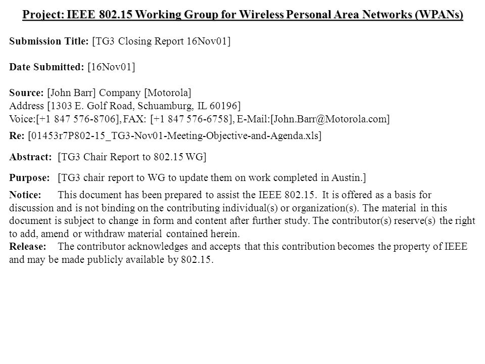 doc.: IEEE /527r1 Submission November 2001 John Barr, MotorolaSlide 1 Project: IEEE Working Group for Wireless Personal Area Networks (WPANs) Submission Title: [TG3 Closing Report 16Nov01] Date Submitted: [16Nov01] Source: [John Barr] Company [Motorola] Address [1303 E.