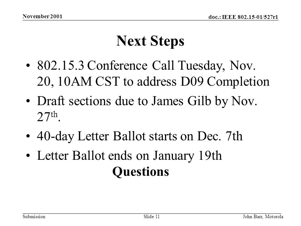 doc.: IEEE /527r1 Submission November 2001 John Barr, MotorolaSlide 11 Next Steps Conference Call Tuesday, Nov.