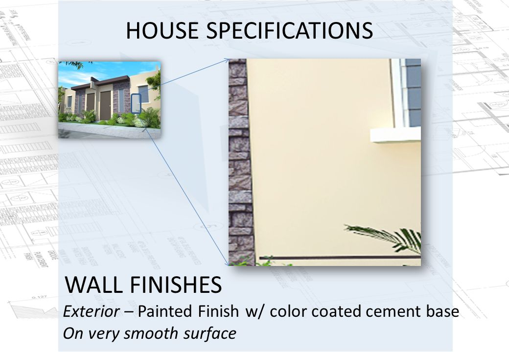 20 HOUSE SPECIFICATIONS Exterior U2013 Painted Finish W/ Color Coated Cement  Base On Very Smooth Surface WALL FINISHES