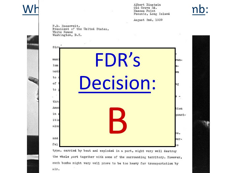 Whether to Drop the Atomic Bomb: Critical Thinking Decision A FDR's Decision: B