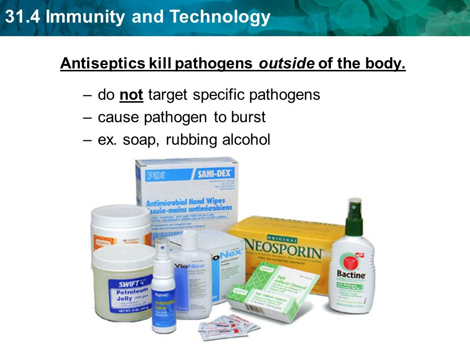 31.4 Immunity and Technology Antiseptics kill pathogens outside of the body.