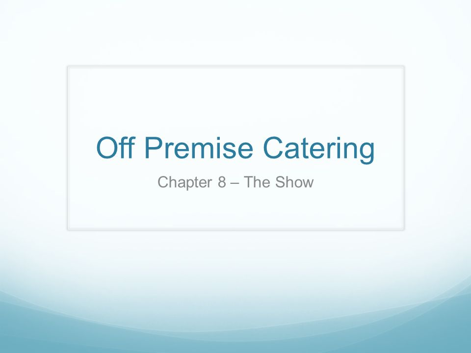 1 Off Premise Catering Chapter 8 \u2013 The Show  sc 1 st  SlidePlayer & Off Premise Catering Chapter 8 \u2013 The Show. The Show Importance of ...
