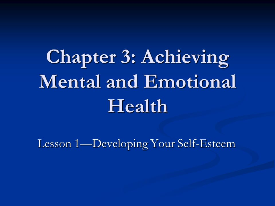 Chapter 3: Achieving Mental and Emotional Health Lesson 1—Developing Your Self-Esteem
