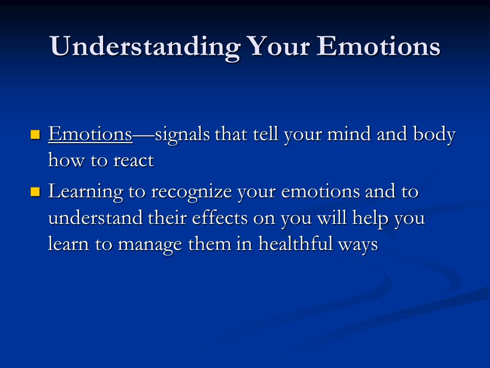 Understanding Your Emotions Emotions—signals that tell your mind and body how to react Emotions—signals that tell your mind and body how to react Lear