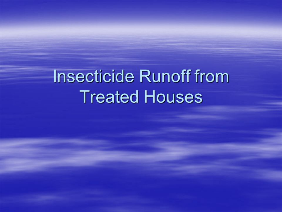 Insecticide Runoff from Treated Houses