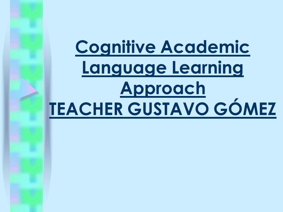 Cognitive Academic Language Learning Approach TEACHER GUSTAVO GÓMEZ