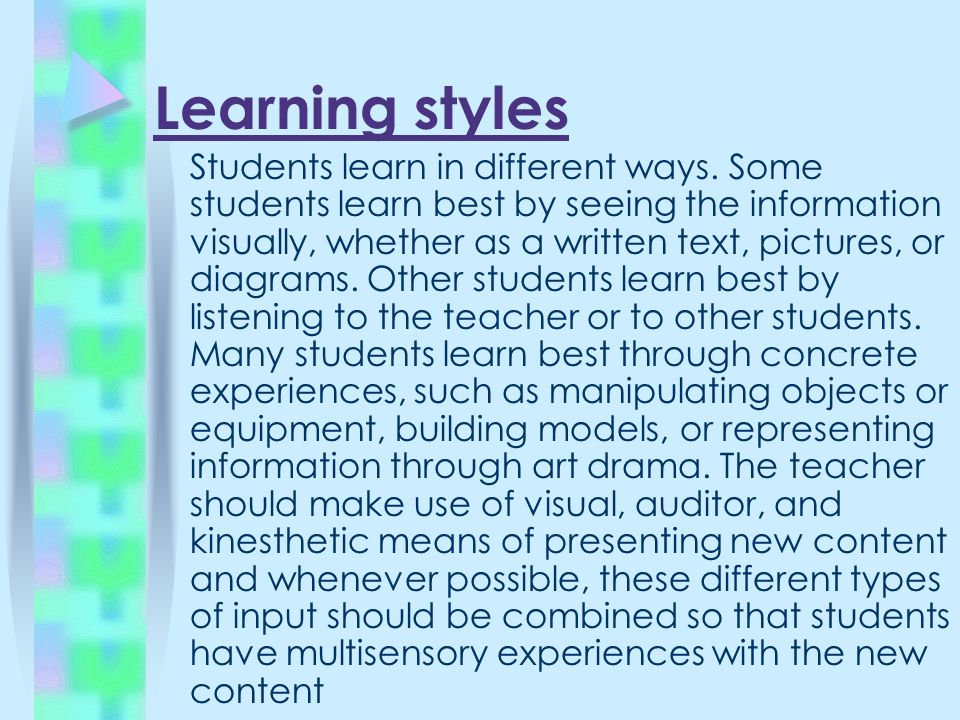 Learning styles Students learn in different ways.