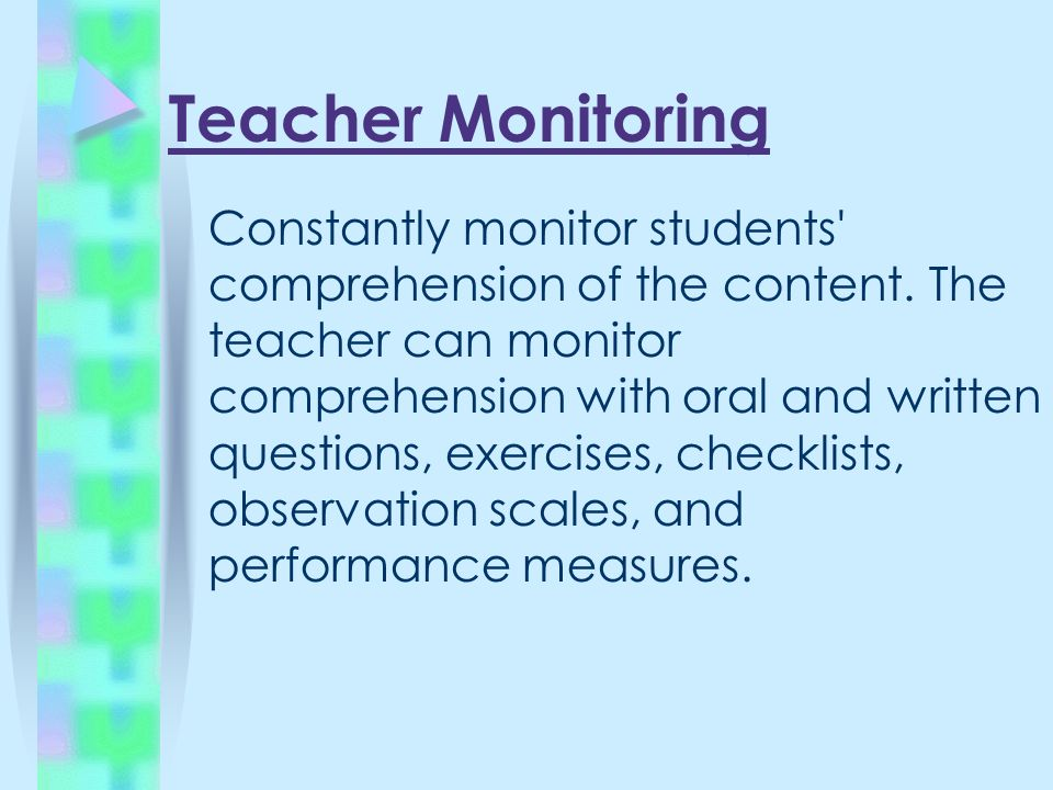 Teacher Monitoring Constantly monitor students comprehension of the content.