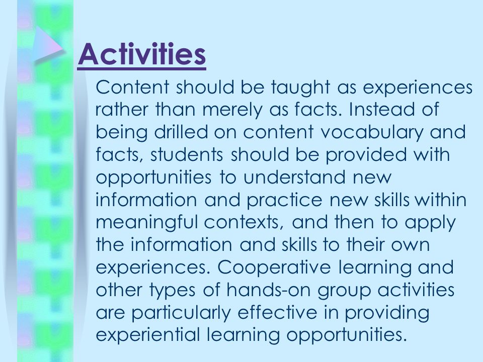 Activities Content should be taught as experiences rather than merely as facts.