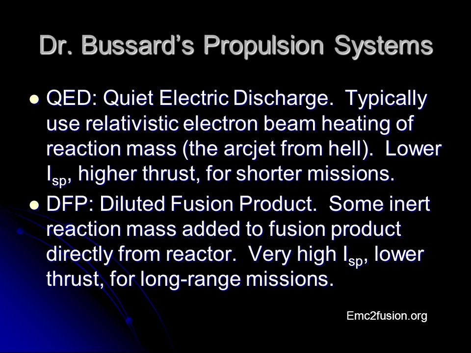 Dr. Bussard's Propulsion Systems QED: Quiet Electric Discharge.