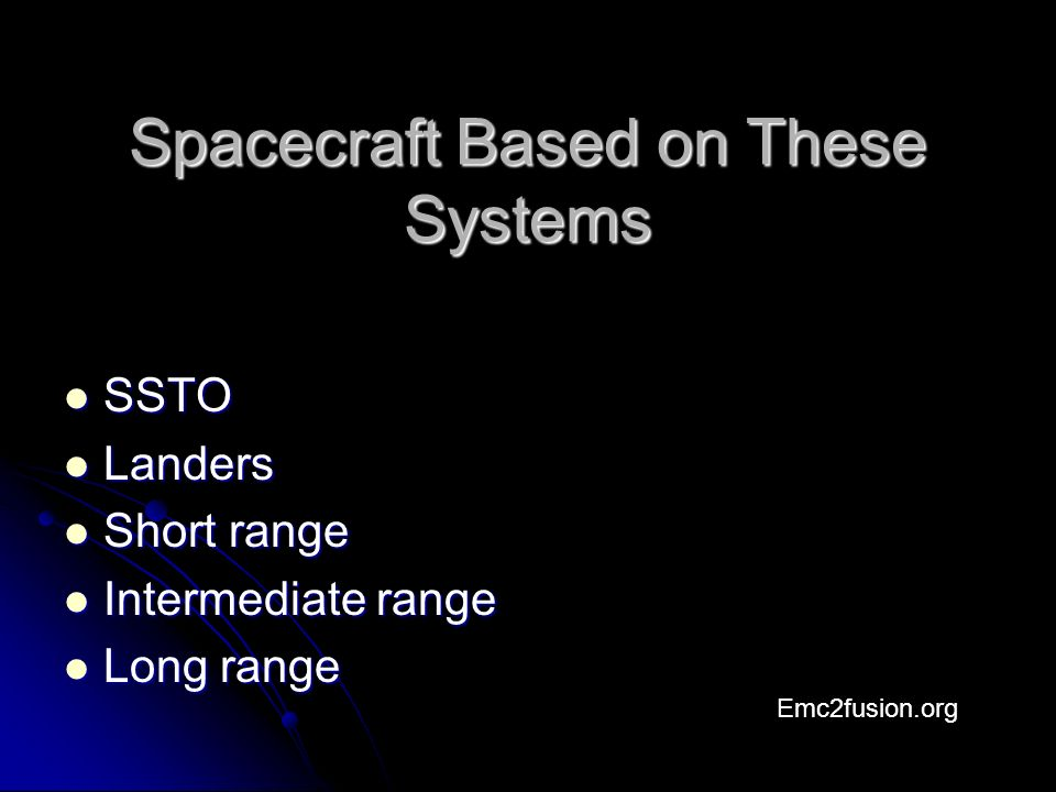 Spacecraft Based on These Systems SSTO SSTO Landers Landers Short range Short range Intermediate range Intermediate range Long range Long range Emc2fusion.org