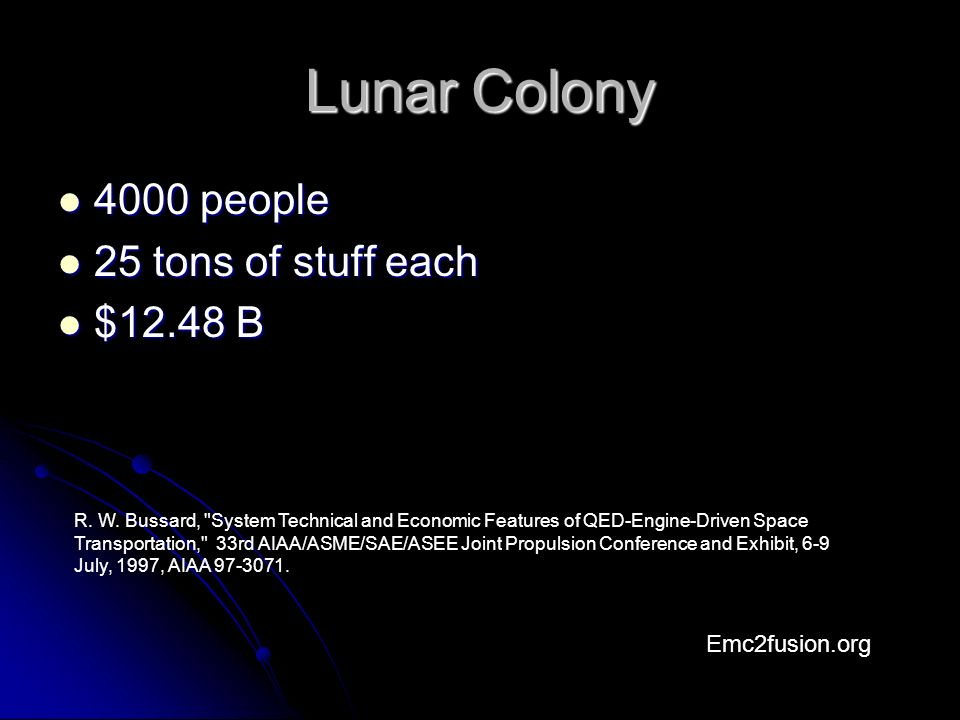 Lunar Colony 4000 people 4000 people 25 tons of stuff each 25 tons of stuff each $12.48 B $12.48 B Emc2fusion.org R.