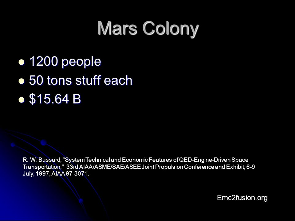 Mars Colony 1200 people 1200 people 50 tons stuff each 50 tons stuff each $15.64 B $15.64 B Emc2fusion.org R.