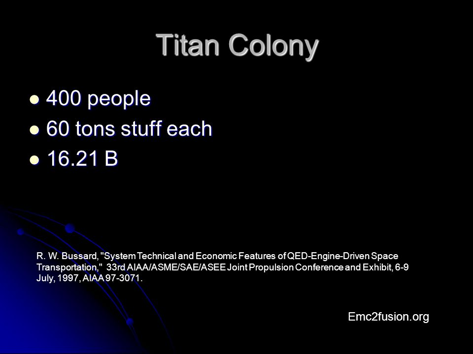 Titan Colony 400 people 400 people 60 tons stuff each 60 tons stuff each 16.21 B 16.21 B Emc2fusion.org R.