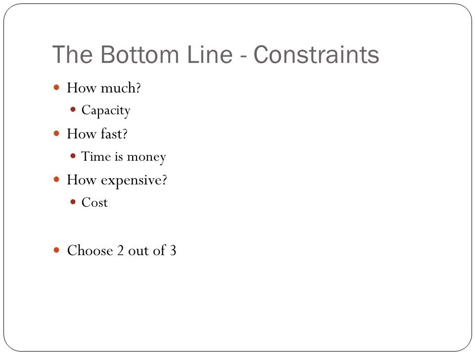 The Bottom Line - Constraints How much. Capacity How fast.