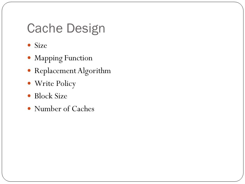 Cache Design Size Mapping Function Replacement Algorithm Write Policy Block Size Number of Caches