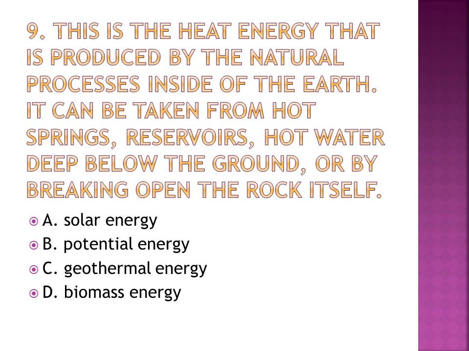  A. solar energy  B. potential energy  C. geothermal energy  D. biomass energy