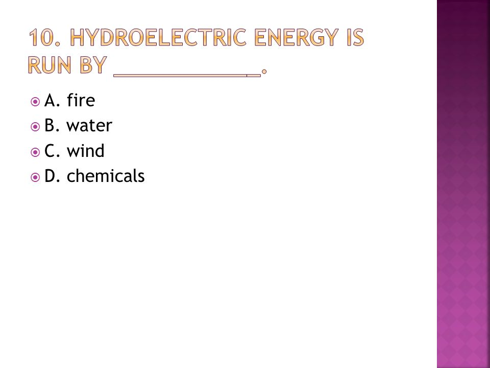  A. fire  B. water  C. wind  D. chemicals
