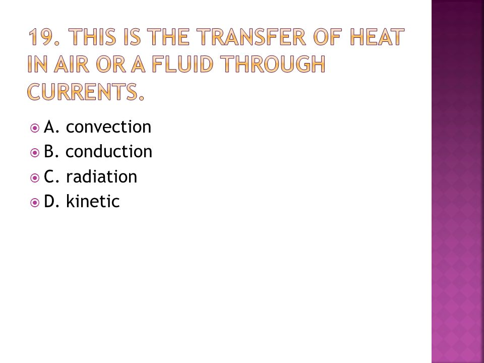  A. convection  B. conduction  C. radiation  D. kinetic
