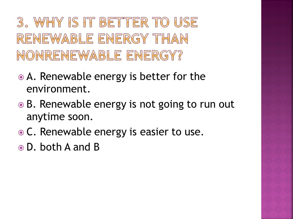  A. Renewable energy is better for the environment.