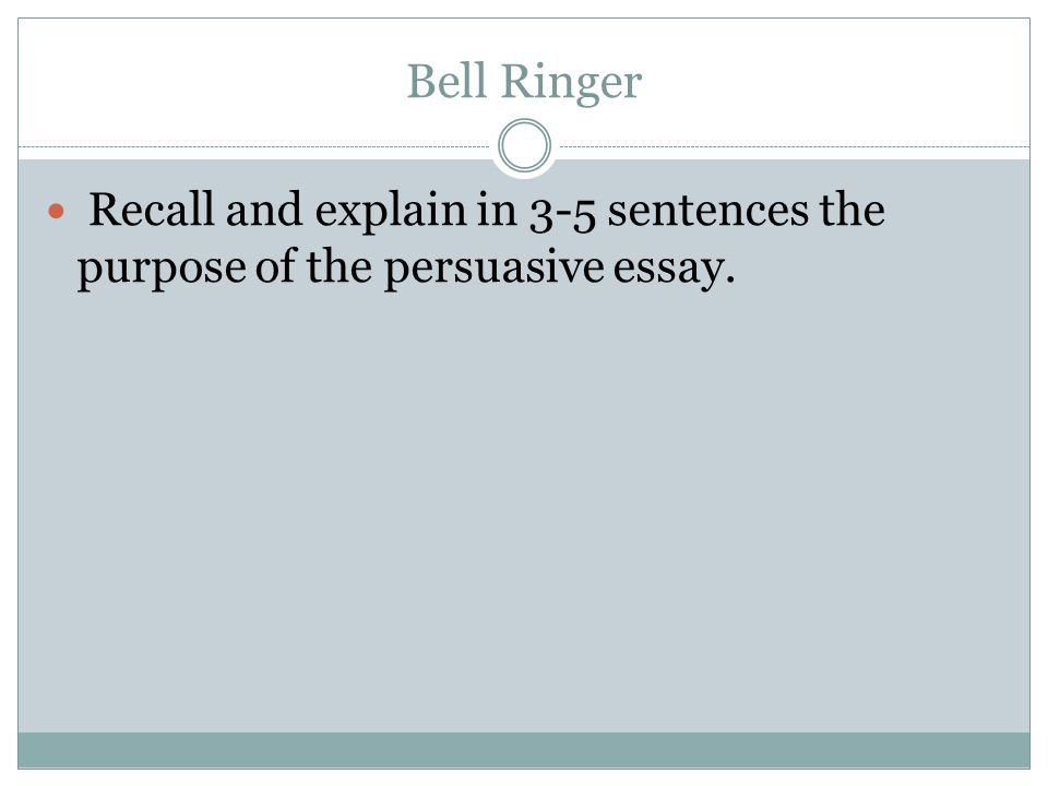 weekly objectives students will write for a variety of purposes 3 bell ringer recall and explain in 3 5 sentences the purpose of the persuasive essay