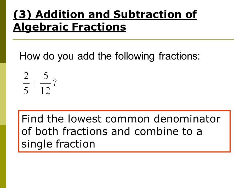Algebraic Manipulation Amendments to worksheet Pg 3 Example 2 – Addition and Subtraction of Algebraic Fractions Worksheet
