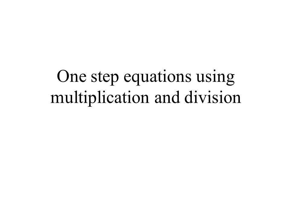 One step equations using multiplication and division