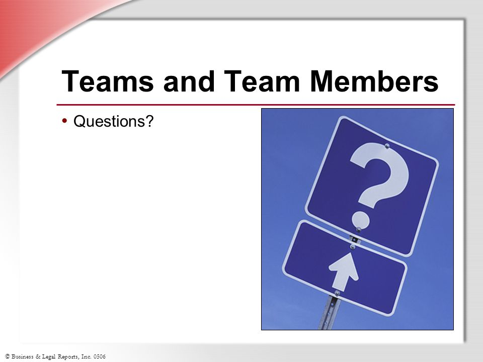 © Business & Legal Reports, Inc. 0506 Teams and Team Members Questions