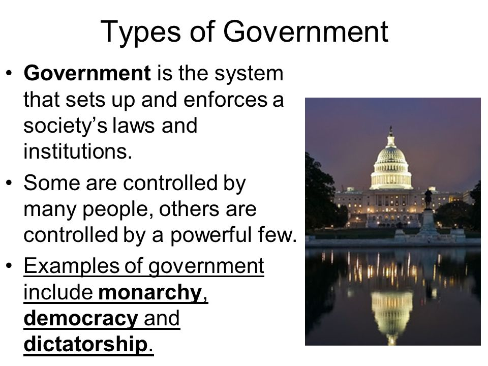 Types of Government Government is the system that sets up and enforces a society's laws and institutions.