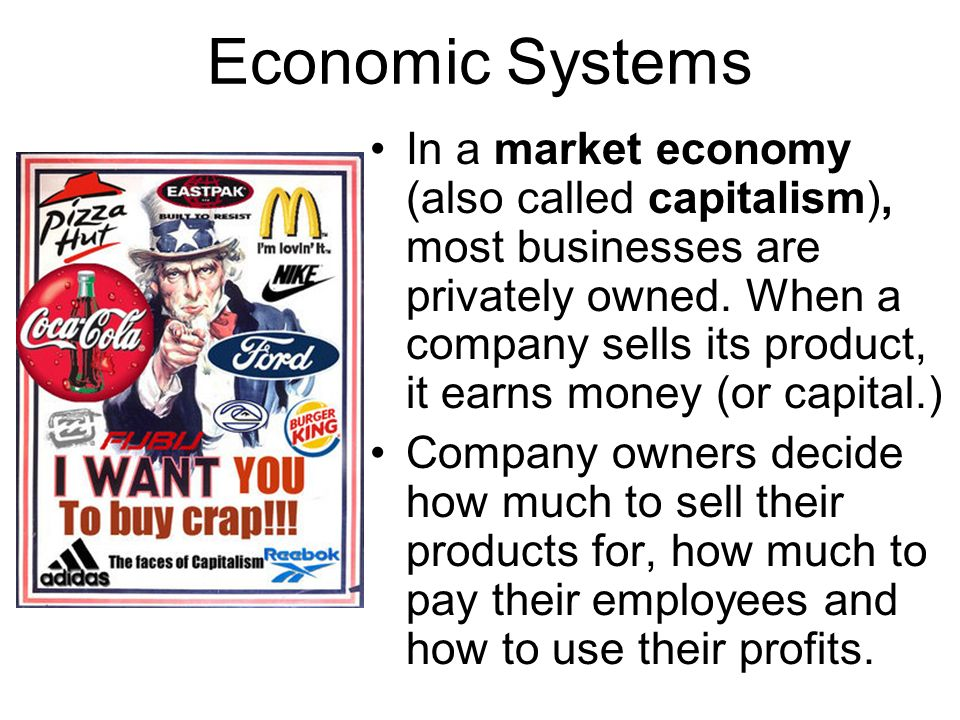 Economic Systems In a market economy (also called capitalism), most businesses are privately owned.
