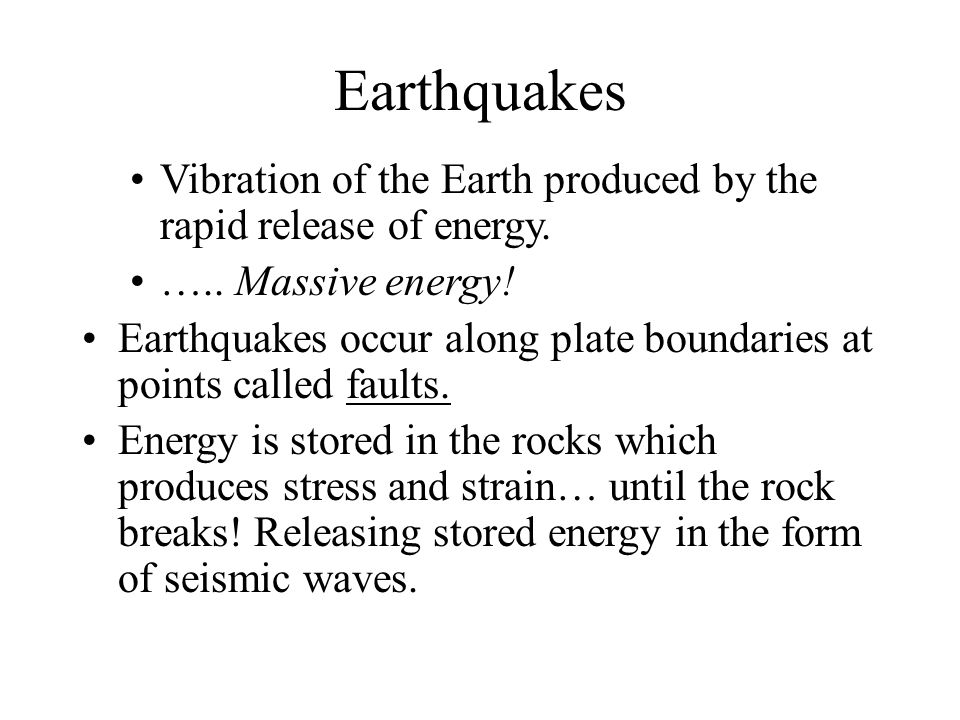 Earthquakes Vibration of the Earth produced by the rapid release ...