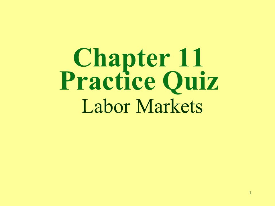 1 Chapter 11 Practice Quiz Labor Markets