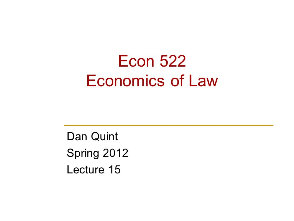 Econ 522 Economics of Law Dan Quint Spring 2012 Lecture 15