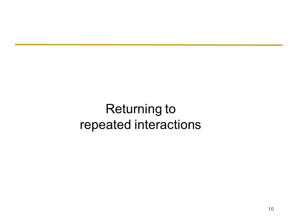 10 Returning to repeated interactions