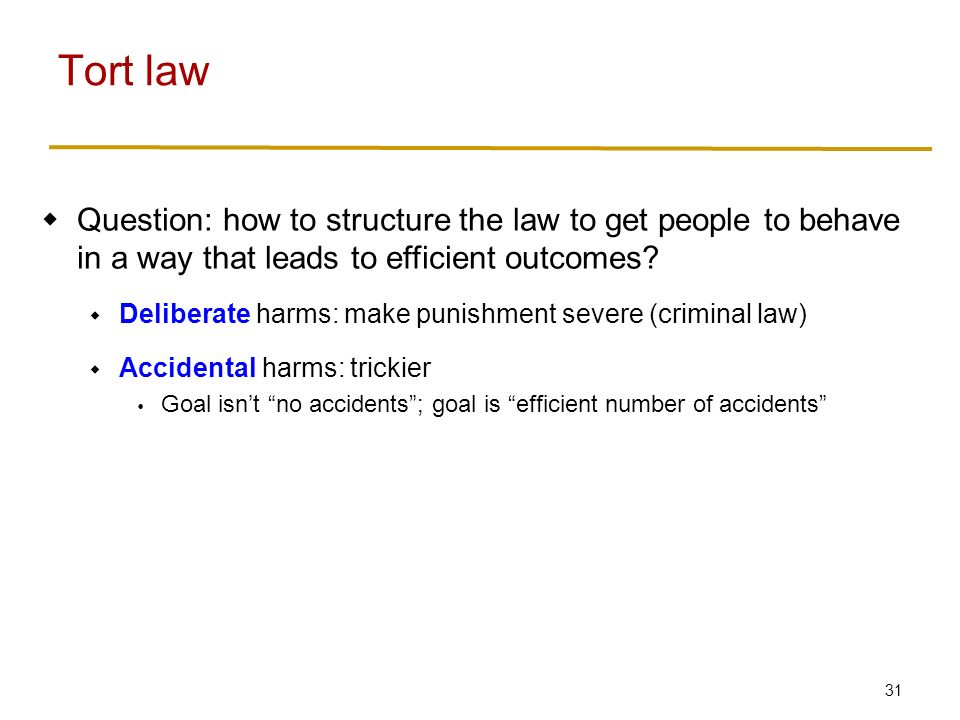 31  Question: how to structure the law to get people to behave in a way that leads to efficient outcomes.