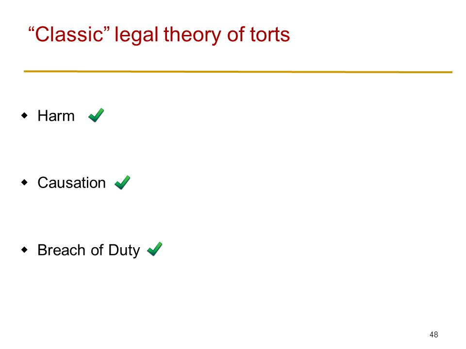 48  Harm  Causation  Breach of Duty Classic legal theory of torts
