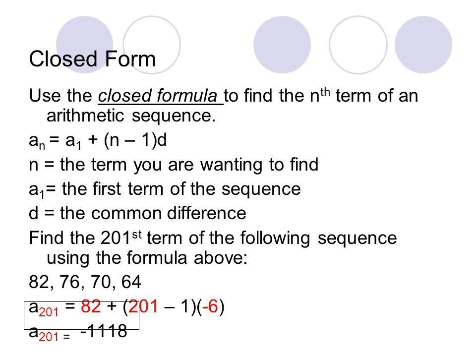 Closed Form Use the closed formula to find the n th term of an arithmetic sequence.
