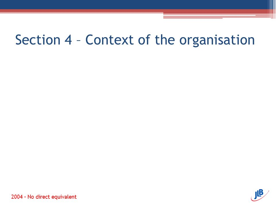 Section 4 – Context of the organisation 2004 – No direct equivalent