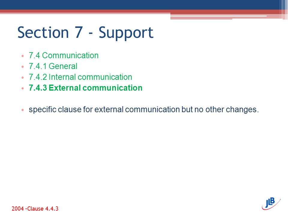 Section 7 - Support 7.4 Communication 7.4.1 General 7.4.2 Internal communication 7.4.3 External communication specific clause for external communication but no other changes.