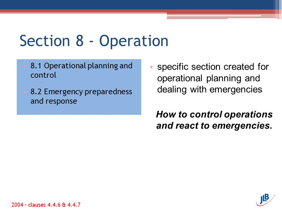 Section 8 - Operation 8.1 Operational planning and control 8.2 Emergency preparedness and response specific section created for operational planning and dealing with emergencies How to control operations and react to emergencies.