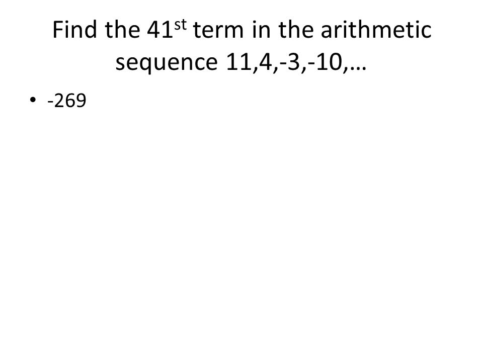 Find the 41 st term in the arithmetic sequence 11,4,-3,-10,… -269