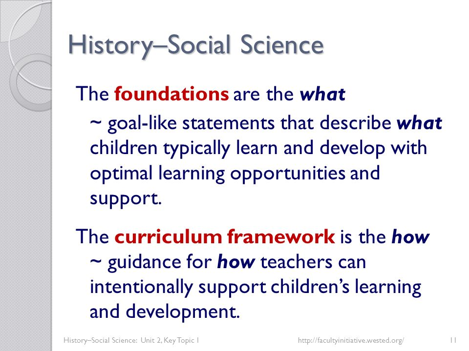 History–Social Science History–Social Science: Unit 2, Key Topic 1http://facultyinitiative.wested.org/11 The foundations are the what ~ goal-like stat