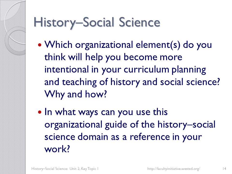 History–Social Science History–Social Science: Unit 2, Key Topic 1http://facultyinitiative.wested.org/14 Which organizational element(s) do you think
